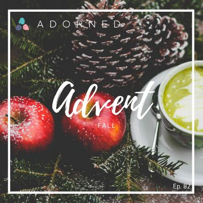 Ep. 82 - Advent - Fall