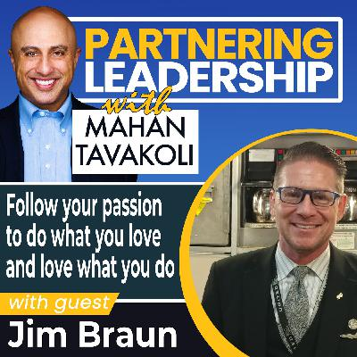 Follow your passion to do what you love and love what you do with Jim Braun | Leadership Insight