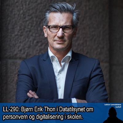 LL-290: Bjørn Erik Thon og Datatilsynet om personvern og digitalisering i skolen