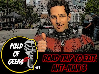 FIELD of GEEKS 139 - ROAD TRIP to EXIT: ANT-MAN 3