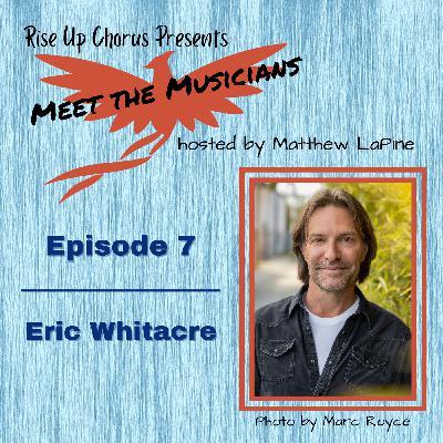 Episode 7: Meet Eric Whitacre