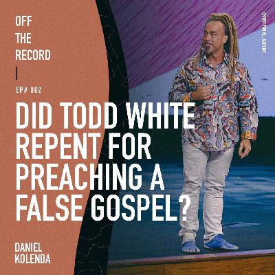 Episode# 003 - Did Todd White Repent for Preaching a False Gospel? - Interview with Daniel Kolenda (Part 2)