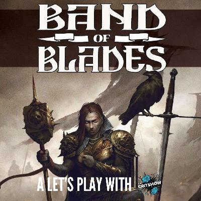 The Critshow: Band of Blades (Part 1)