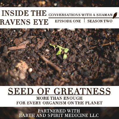 Seed Of Greatness - More Than Enough For Every Organism On The Planet.