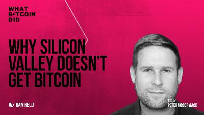 Why Silicon Valley Doesn't Get Bitcoin with Dan Held