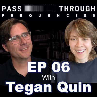 Tegan Quin (Tegan and Sara) - EP06