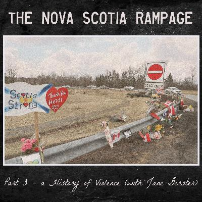 the Nova Scotia Rampage - Part 3 - a History of Domestic Violence (with Jane Gerster)