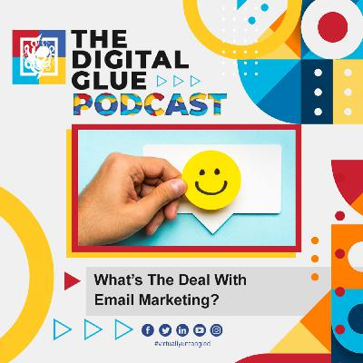 EP: 19 - What's The Deal With Email Marketing?