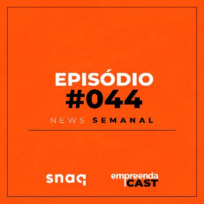 NEWS SEMANAL - EPISÓDIO #044