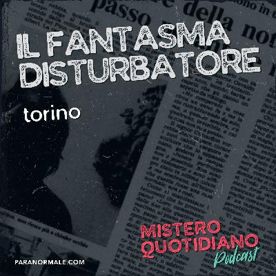 Il fantasma disturbatore, Torino