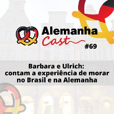 #69 Barbara e Ulrich: contam a experiência de morar no Brasil e na Alemanha
