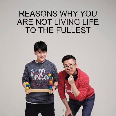 Ep #72 - Reasons Why You Are Not Living Life To The Fullest