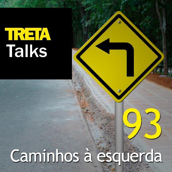 TRETA Talks #93 – Caminhos à esquerda