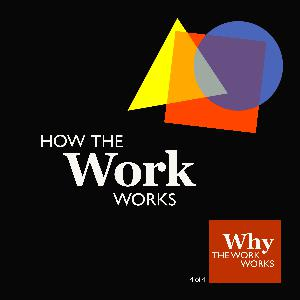 4. Why The Work Works (4/4): How The Work Works
