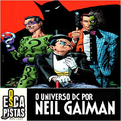 Os Escapistas #77 – O UNIVERSO DC POR NEIL GAIMAN