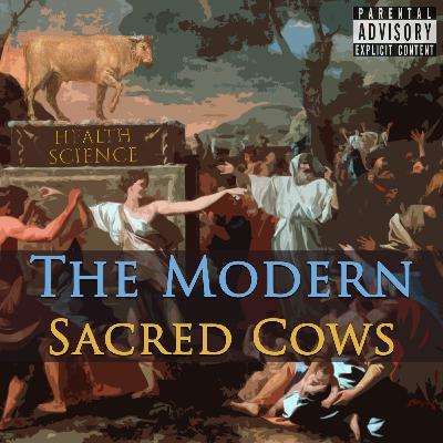 Episode 90: The Modern Sacred Cows: Health and Science