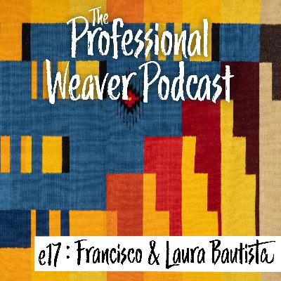 17 : Bringing Traditional Oaxacan Weaving to the US with Francisco & Laura Bautista