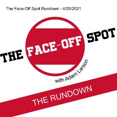 The Face-Off Spot Rundown - 4/26/2021