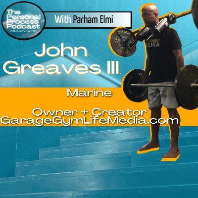John Greaves III: Marine, Father, and Founder + Creator of Garage Gym Life Media