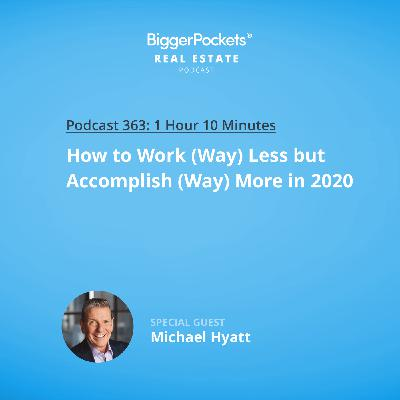 363: How to Work (Way) Less but Accomplish (Way) More in 2020 with Michael Hyatt