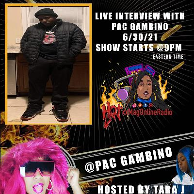 HotxxMagOnlineRadio LIVE With Pac Gambino | Hosted By Tara J