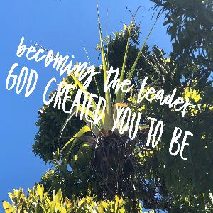 Final: Becoming the Leader God Created You to be