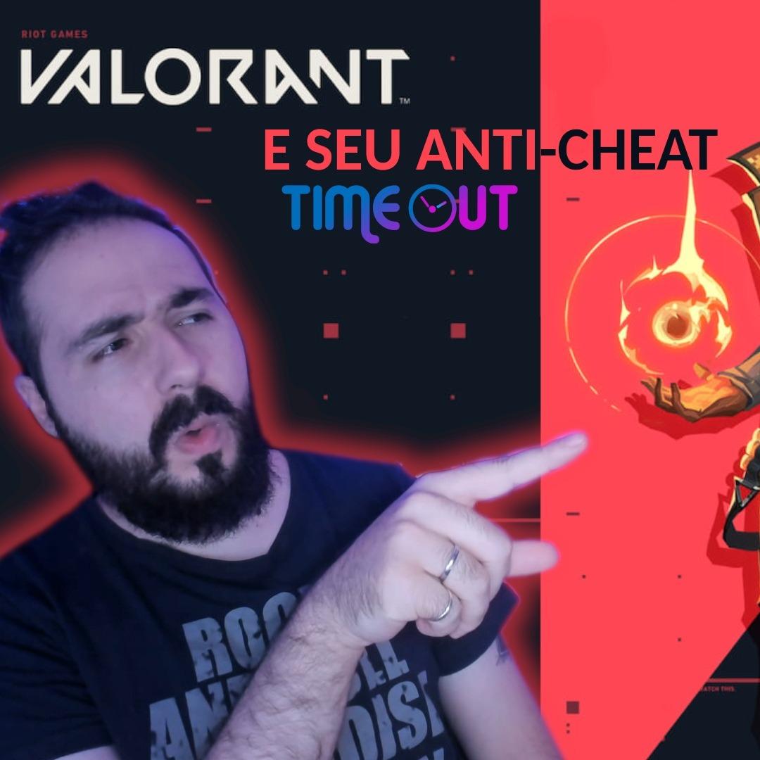 O Anti-cheat de Valorant e a invasão de privacidade - Time Out