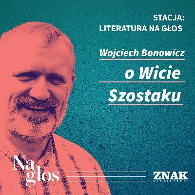 Stacja: literatura na głos | Wojciech Bonowicz o Wicie Szostaku