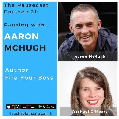 The Pausecast Ep. 31 Aaron McHugh - Fire Your Boss