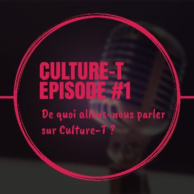 CT#1 - De quoi allons-nous parler sur Culture-T ?