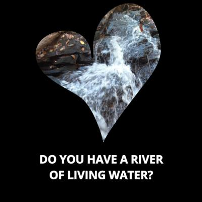 Do you have a river of living water