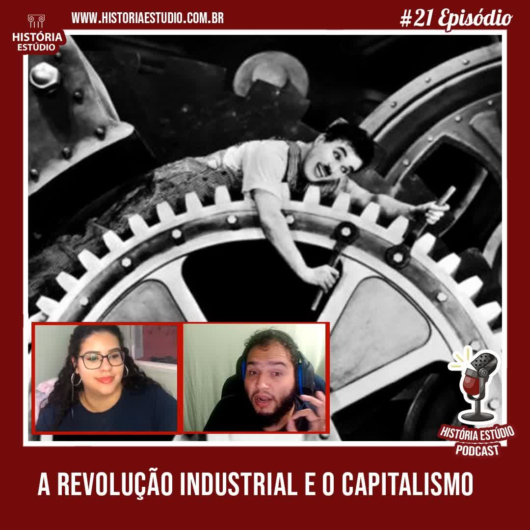 #21 - A Revolução Industrial e o Processo Capitalista