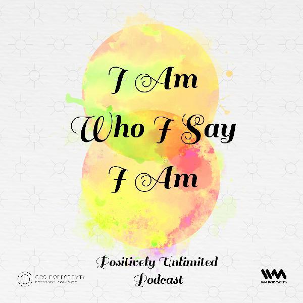 Ep. 36: I Am Who I Say I Am