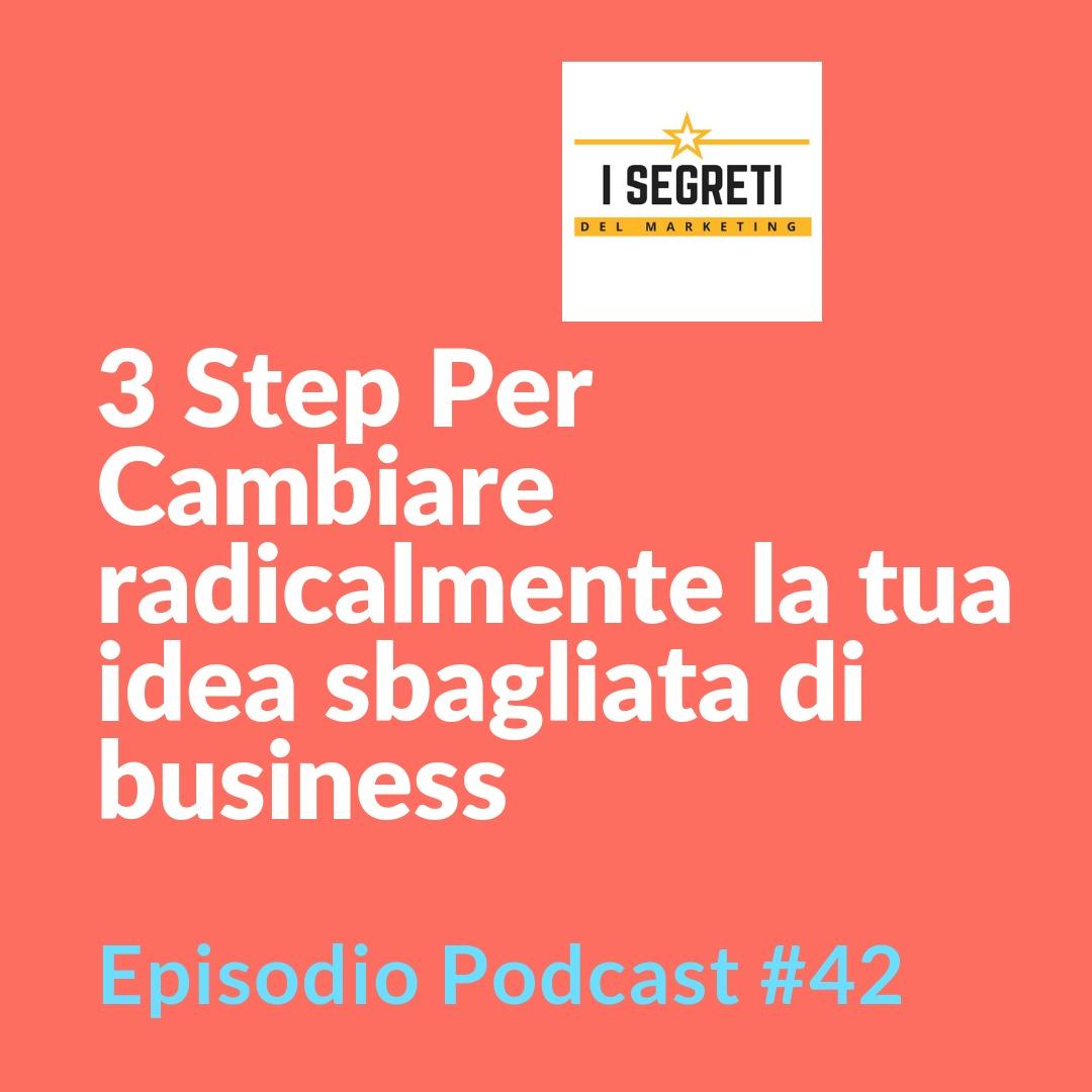 #42 4 Step Per Cambiare radicalmente la tua idea sbagliata di business