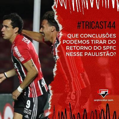 TRICast #44: que conclusões podemos tirar do retorno do SPFC nesse Paulistão?