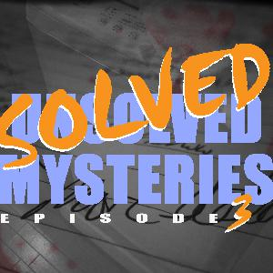 SOLVED/Unsolved Mysteries Episode 3