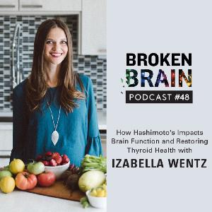 #48: How Hashimoto's Impacts Brain Function and Restoring Thyroid Health with Izabella Wentz