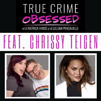 174: True Crime Obsessed Feat. Chrissy Teigen