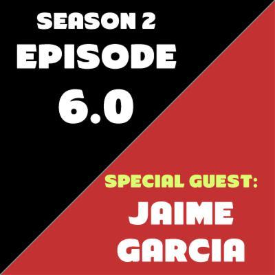 Season 2 - Episode 6: Special Guest: Jaime Garcia