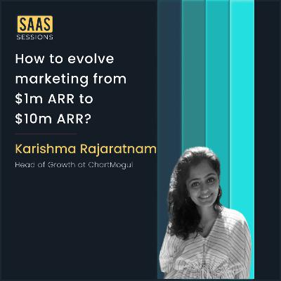 How to evolve marketing from $1m ARR to $10m ARR? ft. Karishma Rajaratnam, Head of Growth at ChartMogul