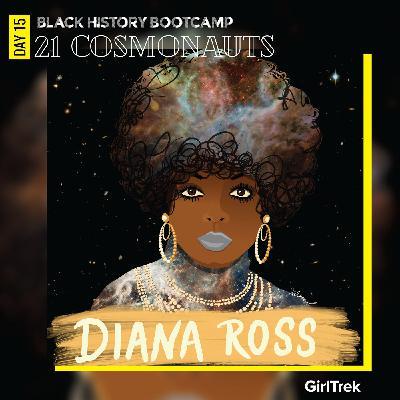 Cosmonauts | Day 15 | Diana Ross