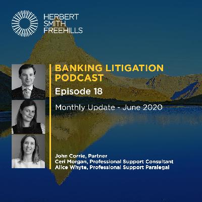 Banking Litigation Podcast Episode 18: Monthly update - June 2020