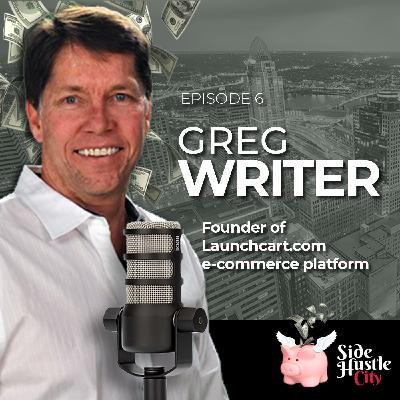 Episode 6 - Greg Writer, Founder of Launchcart.com e-commerce platform discusses how you can get started selling online