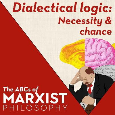 Dialectical logic: necessity and chance | The ABCs of Marxist philosophy (Part 8)
