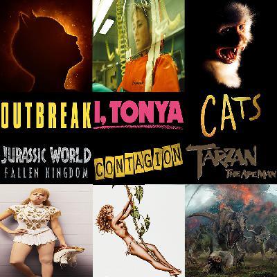 Week 156: (Cats (2019), I, Tonya (2017), Jurassic World: Fallen Kingdom (2018), Contagion (2011), Outbreak (1995), Tarzan the Ape Man (1981))