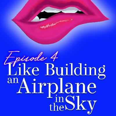 Episode 4: Like Building an Airplane in the Sky