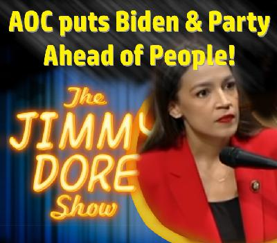 AOC Puts Biden & Party Ahead of The People!