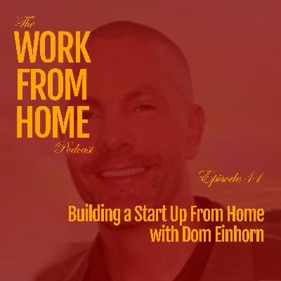 Building a Start Up From Home with Dom Einhorn