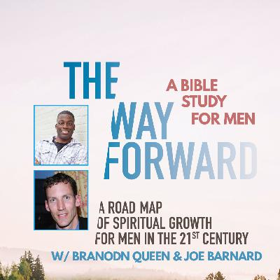 Week #10 –The Way Forward Part 3 (A Bible Study for Men)