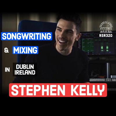RSR320 - Stephen Kelly - Songwriting and Mixing in Dublin Ireland